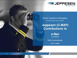 Nordic Institute of Navigation Royal Norwegian Naval Academy Jeppesen (C-MAP) Contributions to