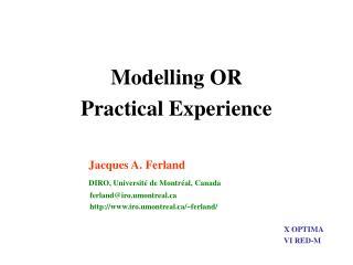 Modelling OR Practical Experience Jacques A. Ferland  DIRO, Université de Montréal, Canada