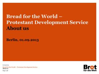 Bread for the World – Protestant Development Service About us Berlin, 01.09.2013