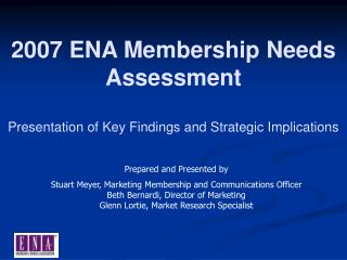 2007 ENA Membership Needs Assessment Presentation of Key Findings and Strategic Implications