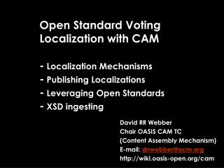 David RR Webber Chair OASIS CAM TC (Content Assembly Mechanism) E-mail:  drrwebber@acm