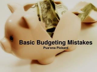 Basic Budgeting Mistakes Pua�ena Pickard