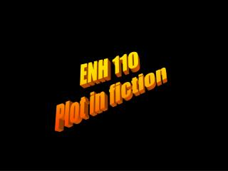 ENH 110 Plot in fiction