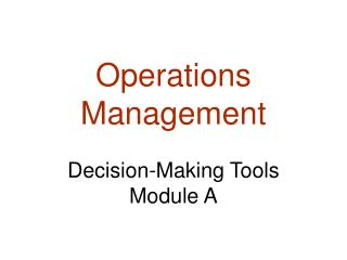 Operations Management Decision-Making Tools Module A
