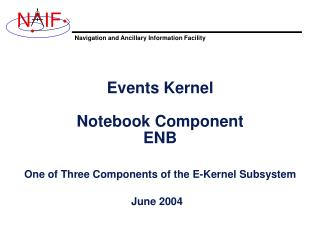 Events Kernel Notebook Component ENB One of Three Components of the E-Kernel Subsystem