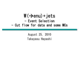 W(  enu)+jets  - Event Selection - Cut flow for data and some MCs