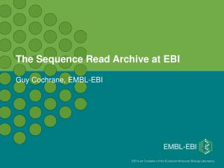 The Sequence Read Archive  at EBI