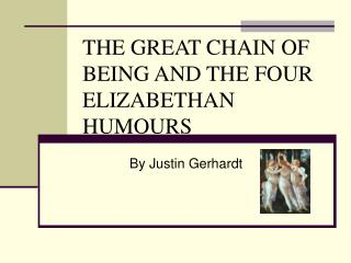 THE GREAT CHAIN OF BEING AND THE FOUR ELIZABETHAN HUMOURS