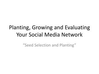 Planting, Growing and Evaluating Your Social Media Network