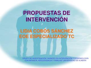 PROPUESTAS DE INTERVENCIÓN  LIDIA COBOS SÁNCHEZ EOE ESPECIALIZADO TC
