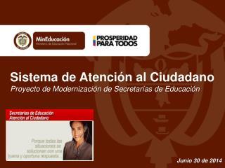 Sistema de Atención al Ciudadano Proyecto  de  Modernización  de  Secretarías  de Educación