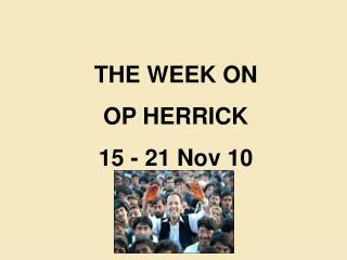 THE WEEK ON  OP HERRICK 15 - 21 Nov 10