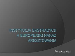 Instytucja  ekstradycji  a  europejski nakaz aresztowania