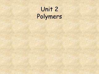 Unit 2  Polymers