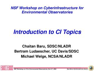NSF Workshop on Cyberinfrastructure for Environmental Observatories Introduction to CI Topics