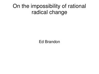 On the impossibility of rational radical change