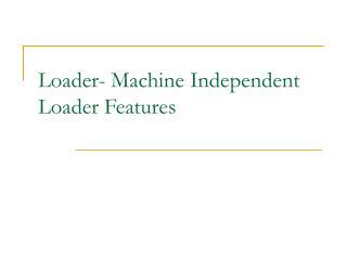 Loader- Machine Independent Loader Features