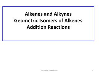 Alkenes and Alkynes Geometric Isomers of Alkenes Addition Reactions