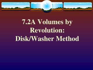 7.2A Volumes by Revolution: Disk/Washer Method