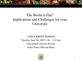 The World is Flat Implications and Challenges for your University