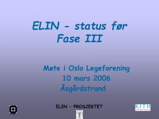 ELIN - status før Fase III