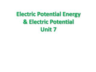 Electric Potential Energy   & Electric Potential  Unit 7