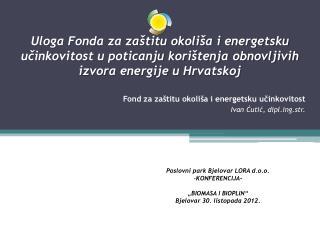 Poslovni park Bjelovar LORA d.o.o. KONFERENCIJA- �BIOMASA I BIOPLIN� Bjelovar 30. listopada 2012.