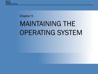 MAINTAINING THE OPERATING SYSTEM