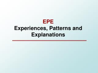 EPE  Experiences, Patterns and Explanations