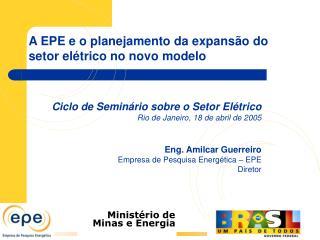 A EPE e o planejamento da expans�o do setor el�trico no novo modelo