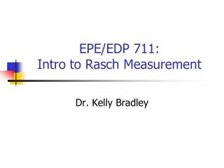 EPE/EDP 711:  Intro to Rasch Measurement