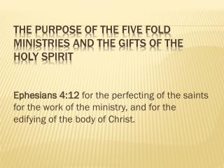 The purpose of the Five Fold Ministries and the Gifts of the Holy Spirit