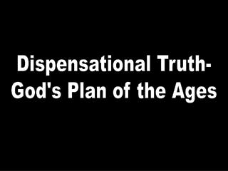 Dispensational Truth- God's Plan of the Ages