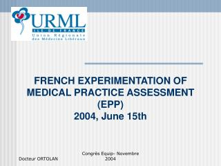FRENCH EXPERIMENTATION OF MEDICAL PRACTICE ASSESSMENT (EPP) 2004, June 15th