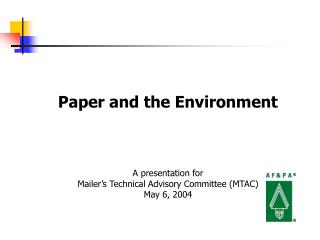 Paper and the Environment A presentation for  Mailer's Technical Advisory Committee (MTAC)