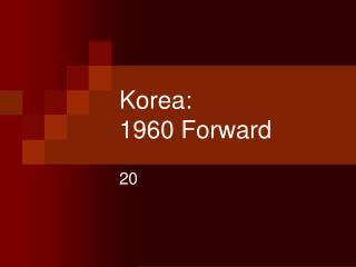 Korea:  1960 Forward