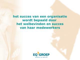 het succes van een organisatie wordt bepaald door  het welbevinden en succes van haar medewerkers