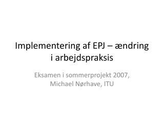 Implementering af EPJ � �ndring i arbejdspraksis