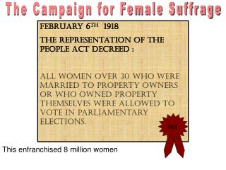 February 6 th   1918 The Representation of the People Act decreed :