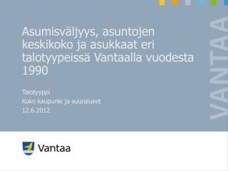 Asumisväljyys, asuntojen keskikoko ja asukkaat eri talotyypeissä Vantaalla vuodesta 1990