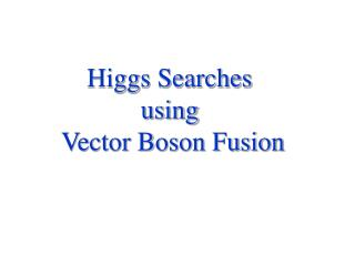 Higgs Searches  using  Vector Boson Fusion