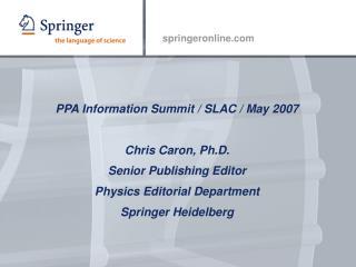 PPA Information Summit / SLAC / May 2007 Chris Caron, Ph.D. Senior Publishing Editor