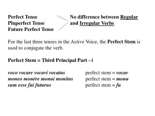 Perfect Tense			No difference between  Regular Pluperfect Tense		and  Irregular Verbs