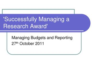 'Successfully Managing a Research Award'