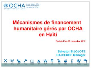 Mécanismes de financement humanitaire gérés par OCHA en Haïti Port de Paix,15 novembre 2012