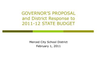 GOVERNOR S PROPOSAL and District Response to 2011-12 STATE BUDGET
