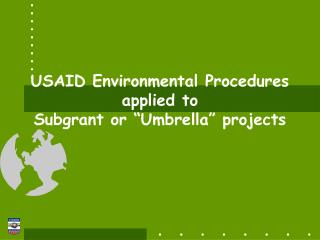 "USAID Environmental Procedures applied to  Subgrant or ""Umbrella"" projects"