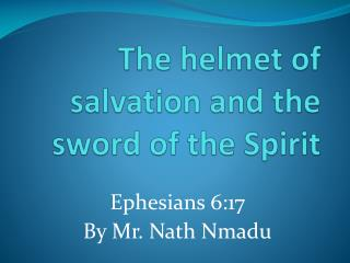 The helmet of salvation and the sword of the Spirit