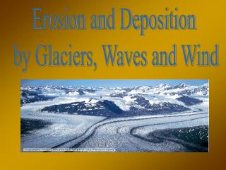 Erosion and Deposition  by Glaciers, Waves and Wind