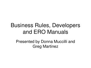 Business Rules, Developers and ERO Manuals